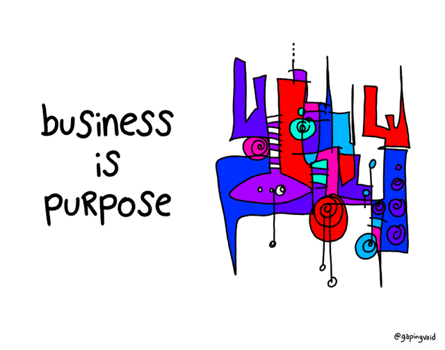 @gapingvoid: business is purpose